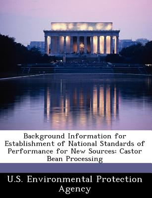 Bibliogov Background Information for Establishment of National Standards of Performance for New Sources: Castor Bean Processing [Paperback at Sears.com